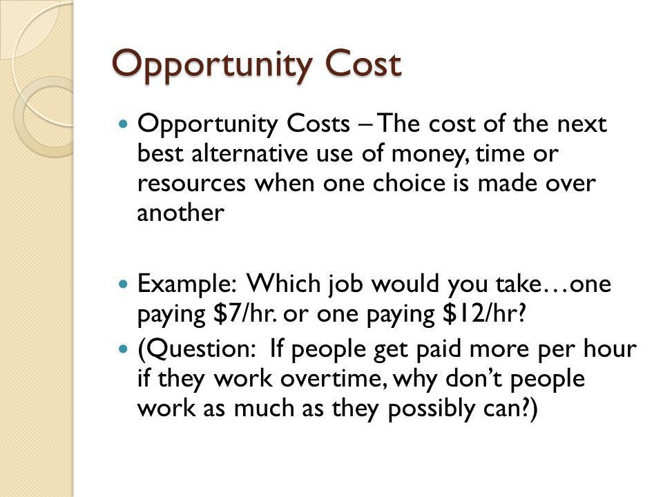 How do opportunity costs affect your decisions? Because of ...