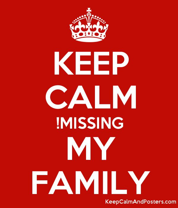 KEEP CALM !MISSING MY FAMILY - Keep Calm and Posters Generator ...