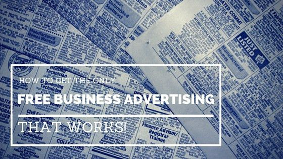 How to get the only free business advertising that works