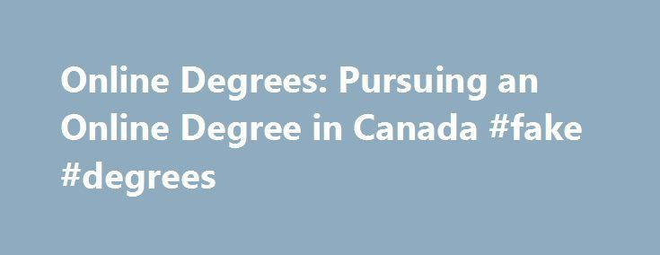 Online Degrees: Pursuing an Online Degree in Canada #fake #degrees ...
