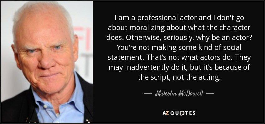 Malcolm McDowell quote: I am a professional actor and I don't go ...