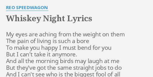 """WHISKEY NIGHT"""" LYRICS by REO SPEEDWAGON: My eyes are aching..."""