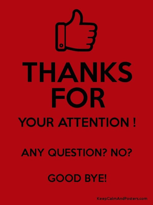 THANKS FOR YOUR ATTENTION ! ANY QUESTION? NO? GOOD BYE! - Keep ...