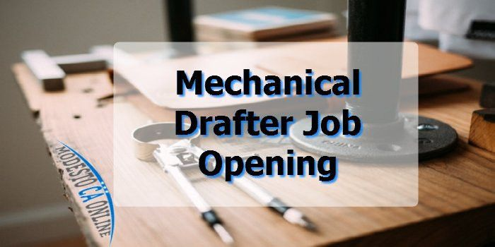 Mechanical Drafter Job Opening in Modesto Ca - Modesto CA Online