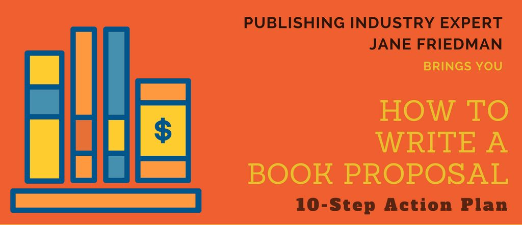 How to Write Your Book Proposal: 10-Step Action Plan | Jane Friedman