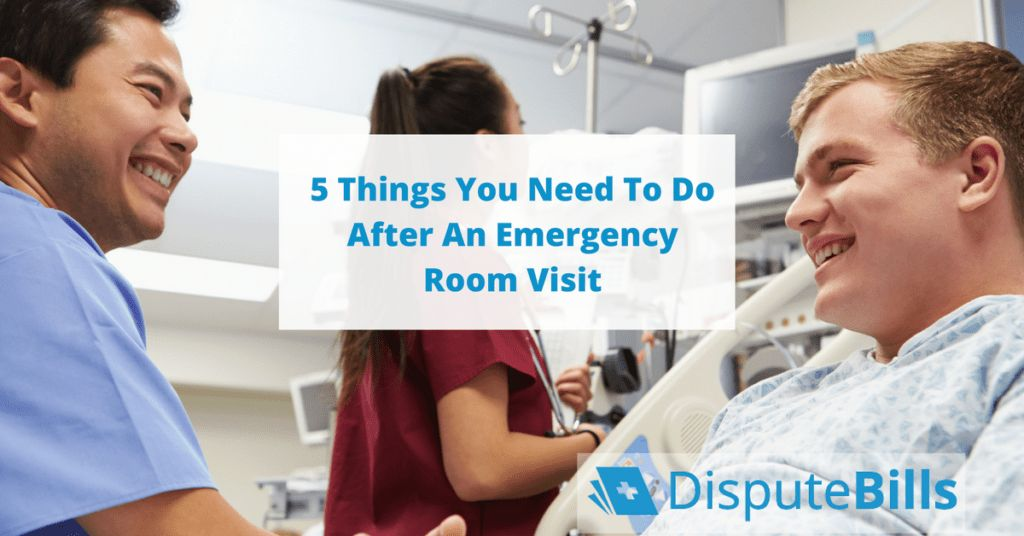 5 Things You Need To Do After An Emergency Room Visit | DisputeBills
