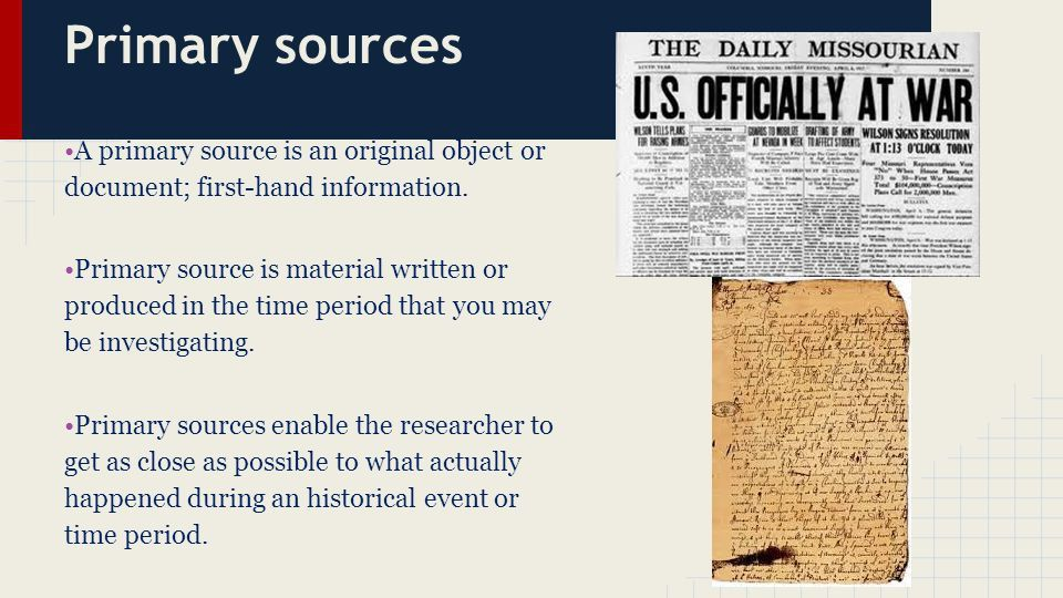Primary sources •A primary source is an original object or ...