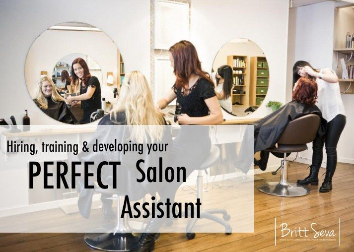 Hiring, Training & Developing Your Perfect Salon Assistant ...
