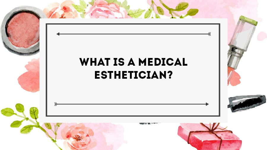 Medical Estheticians: Job Description, Salary, & Training - Beauty ...