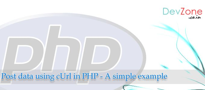 Post data using cUrl in PHP - A simple example - devzone.co.in