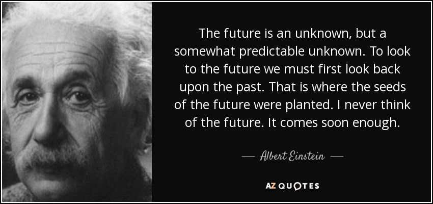 Albert Einstein quote: The future is an unknown, but a somewhat ...