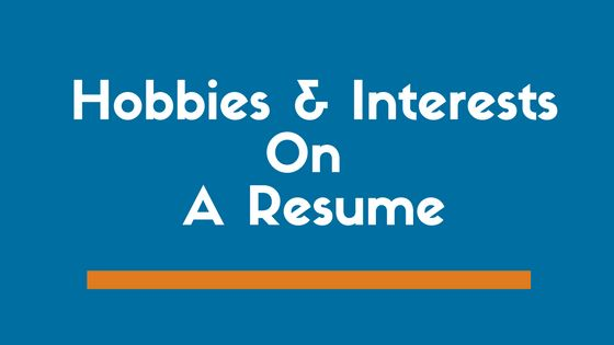 The Right Way to List Hobbies and Interests on a Resume (Examples ...
