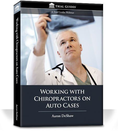 Working with Chiropractors on Auto Cases - Trial Guides