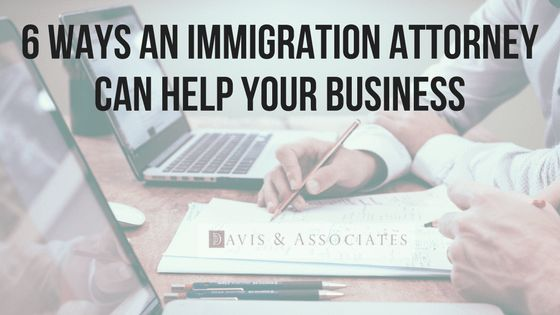 6 Ways Dallas Immigration Attorney Helps Businesses | Davis ...