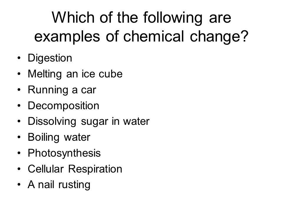 Chemical Reactions. Which of the following are examples of ...