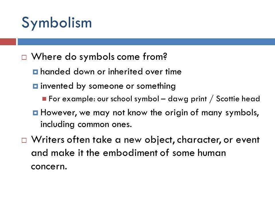 UNIT 4 C.P. 9 Lecture Notes. Symbolism  What is a symbol ...