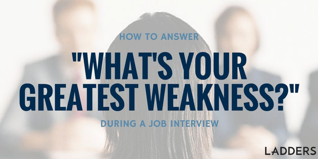 "How to Answer, ""What's Your Greatest Weakness?"" During a Job ..."