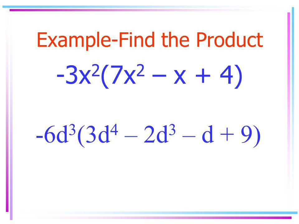 7.6 Multiplying a Polynomial by a Monomial Objective: a)Multiply a ...