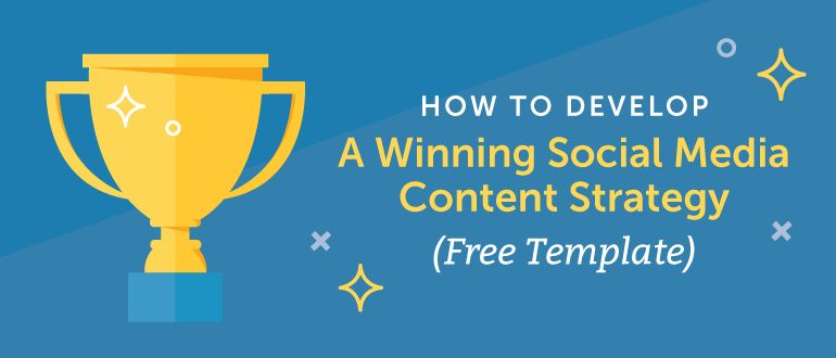 To Develop A Winning Social Media Content Strategy