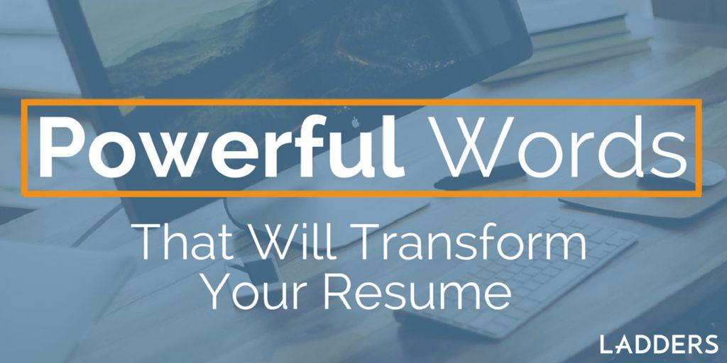 Powerful Phrases That Will Transform Your Resume | Ladders