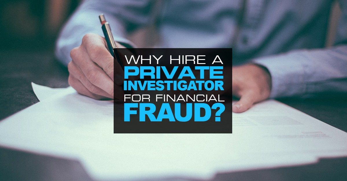 Hire A Private Investigator When Dealing With Financial Fraud?