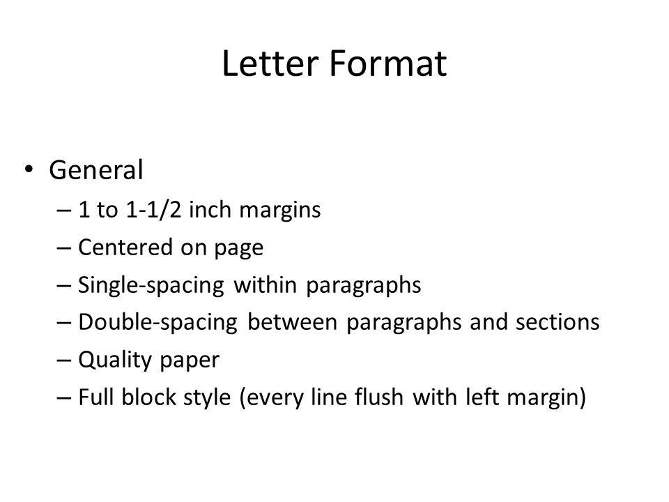 Letter Format General 1 to 1-1/2 inch margins Centered on page ...