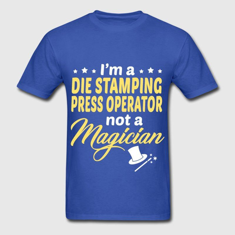 Die Stamping Press Operator T-Shirt | Spreadshirt