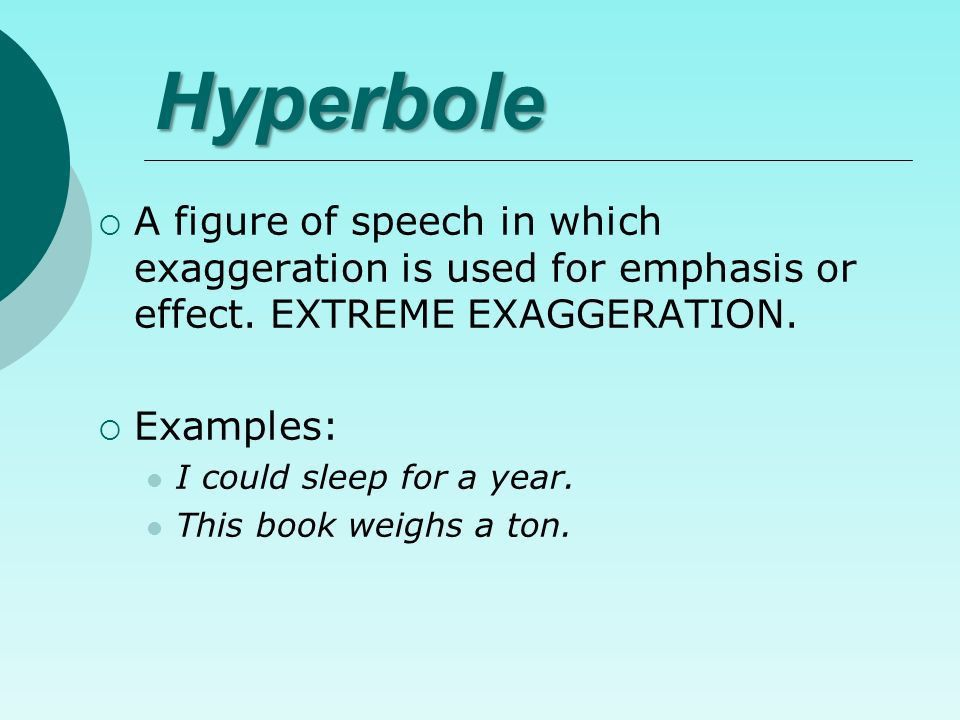 Hyperbole. Hyperbole  A figure of speech in which exaggeration ...