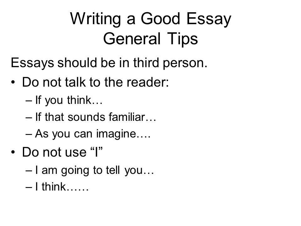 Writing a Good Essay. Essays should be in third person. Do not ...