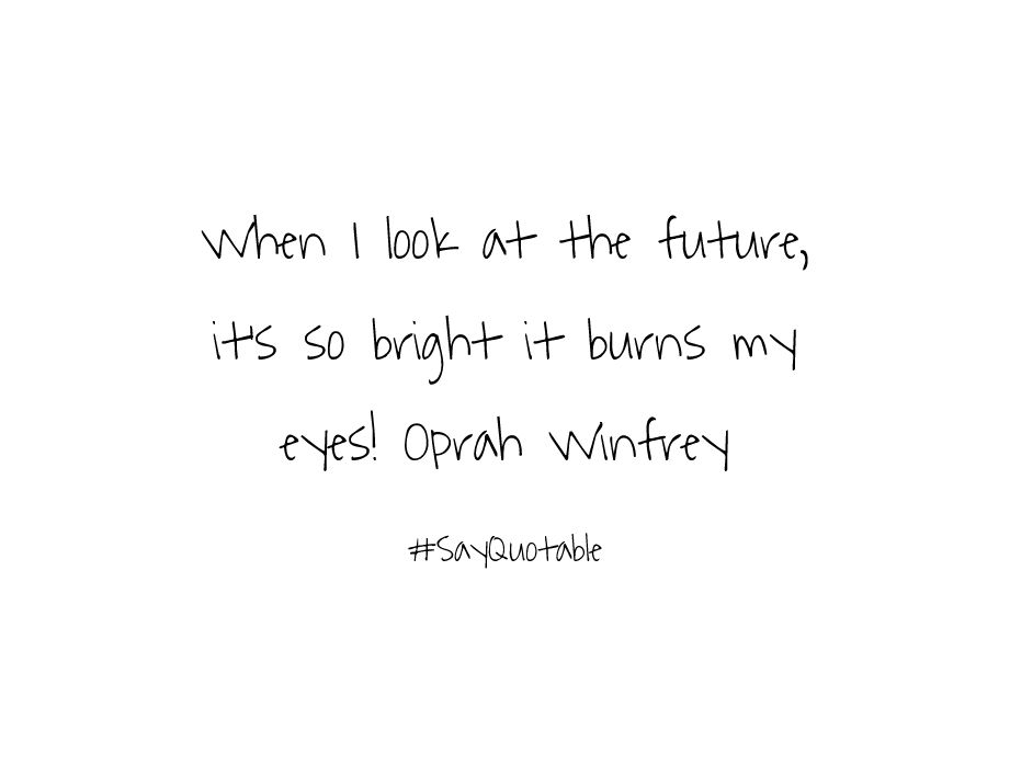 Quote About When I look at the future, it's so bright it burns my ...