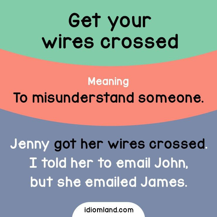 Idiom of the day: Get your wires crossed. Meaning: To ...