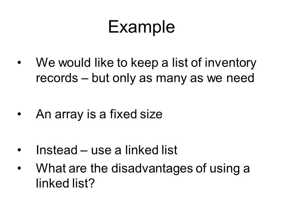 Linked Lists. Example We would like to keep a list of inventory ...