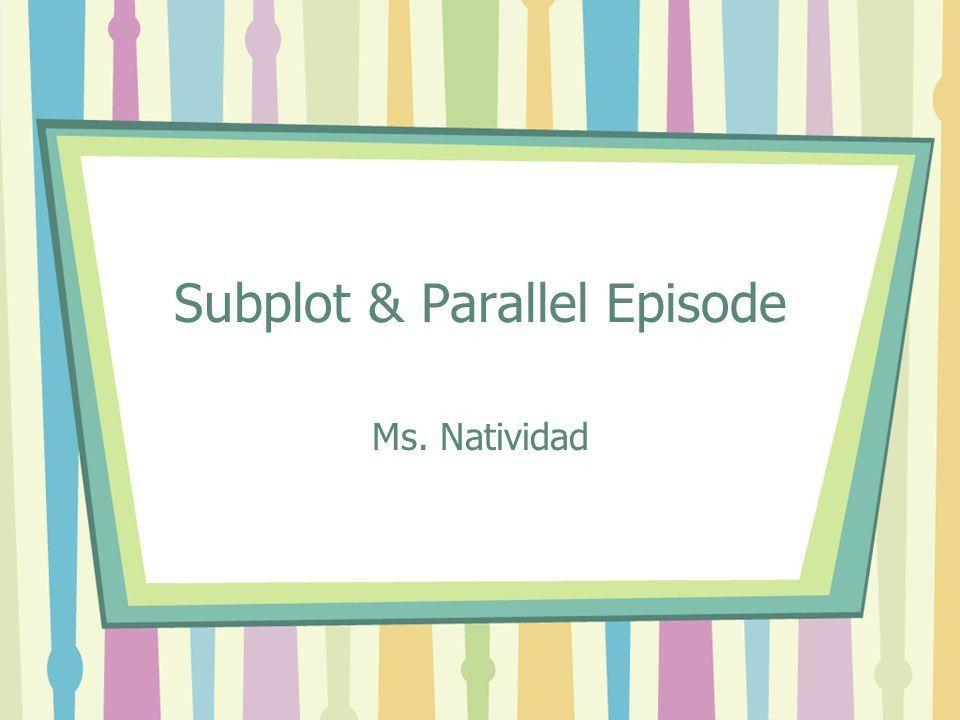 Subplot & Parallel Episode Ms. Natividad. Definitions Subplot –A ...