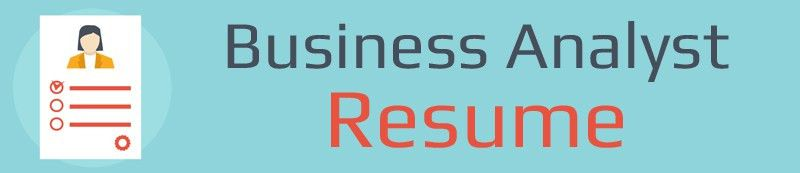 Business Analyst Resume: How to write yours for 90% response rate