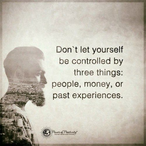 Don't let yourself be controlled by three things: people, money ...