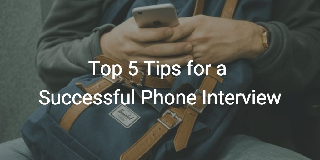 Top 5 Tips for a Successful Phone Interview