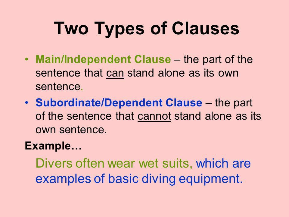 Clauses. Two Types of Clauses Main/Independent Clause – the part ...