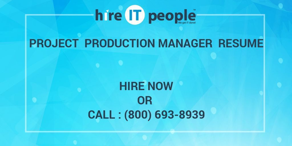 Project Production Manager Resume - Hire IT People - We get IT done