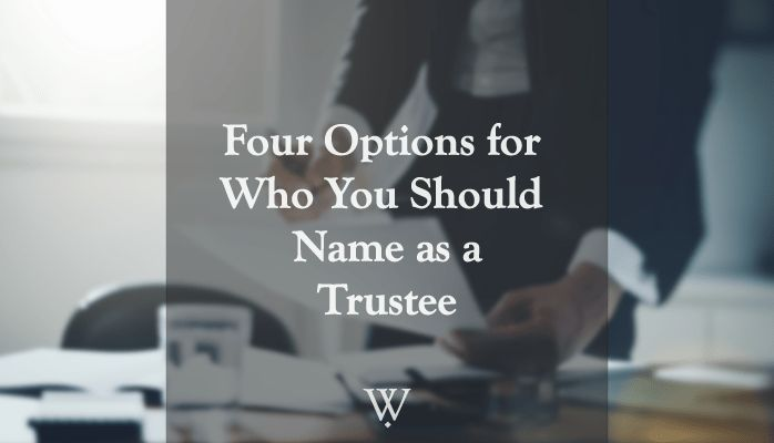 Four options for who you should name as trustee