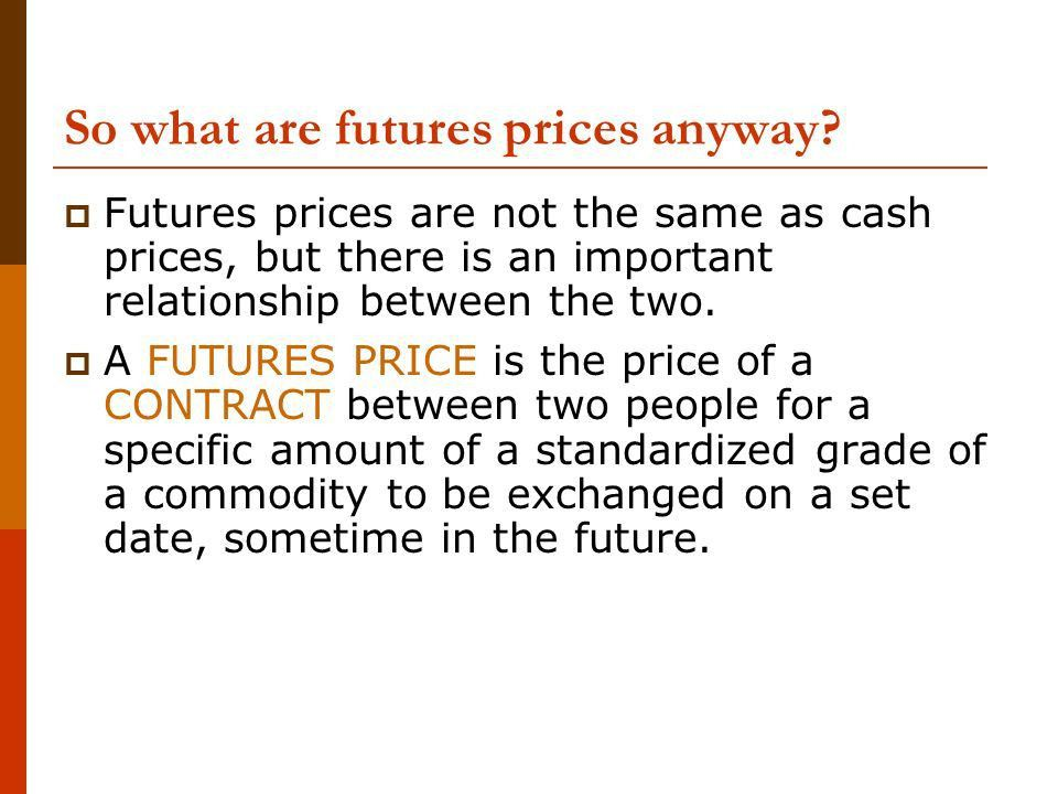 Understanding Futures Prices. So what are futures prices anyway ...