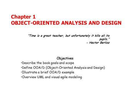 Chapter 1 OBJECT-ORIENTED ANALYSIS AND DESIGN Objectives Describe ...