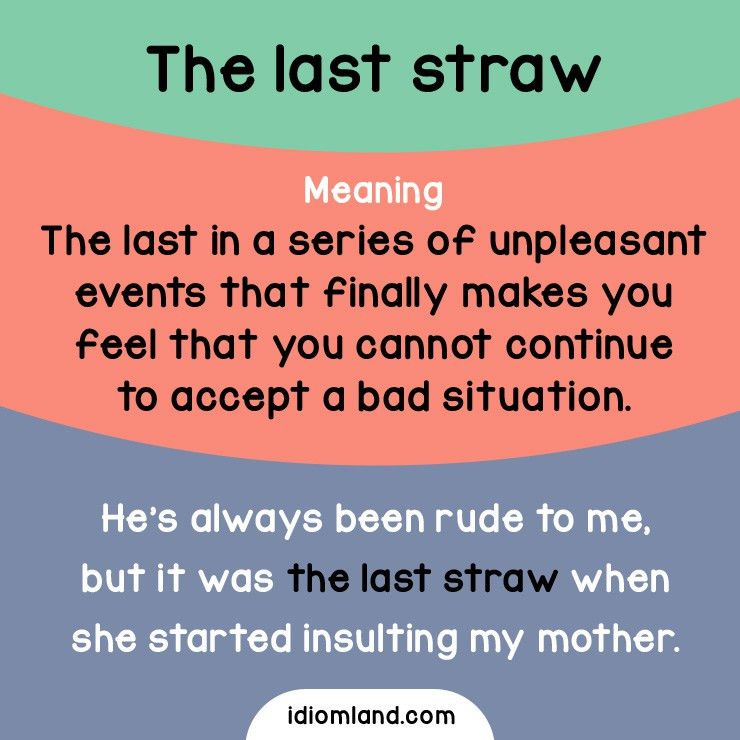 Idiom of the day: The last straw Meaning: The last in a series of ...