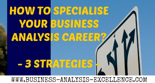 How to specialize your Business Analysis career to succeed | 3 ...