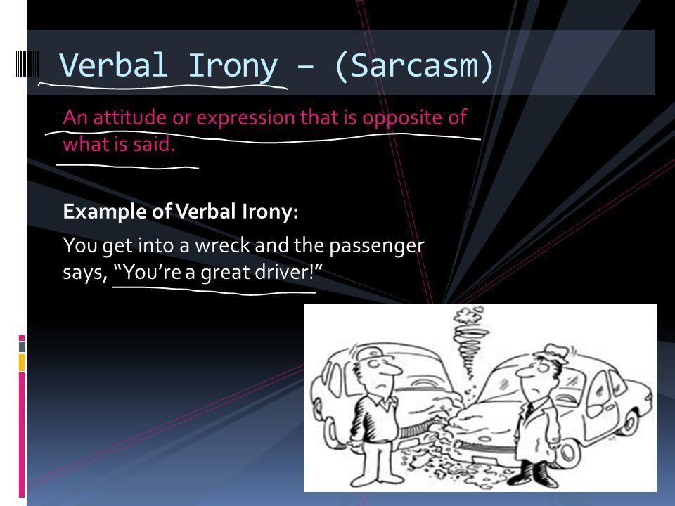 Irony: Verbal, Situational, Dramatic. An attitude or expression ...