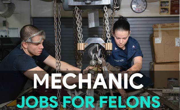 Mechanic Jobs for Felons (Auto, Industrial, Restaurant, etc ...