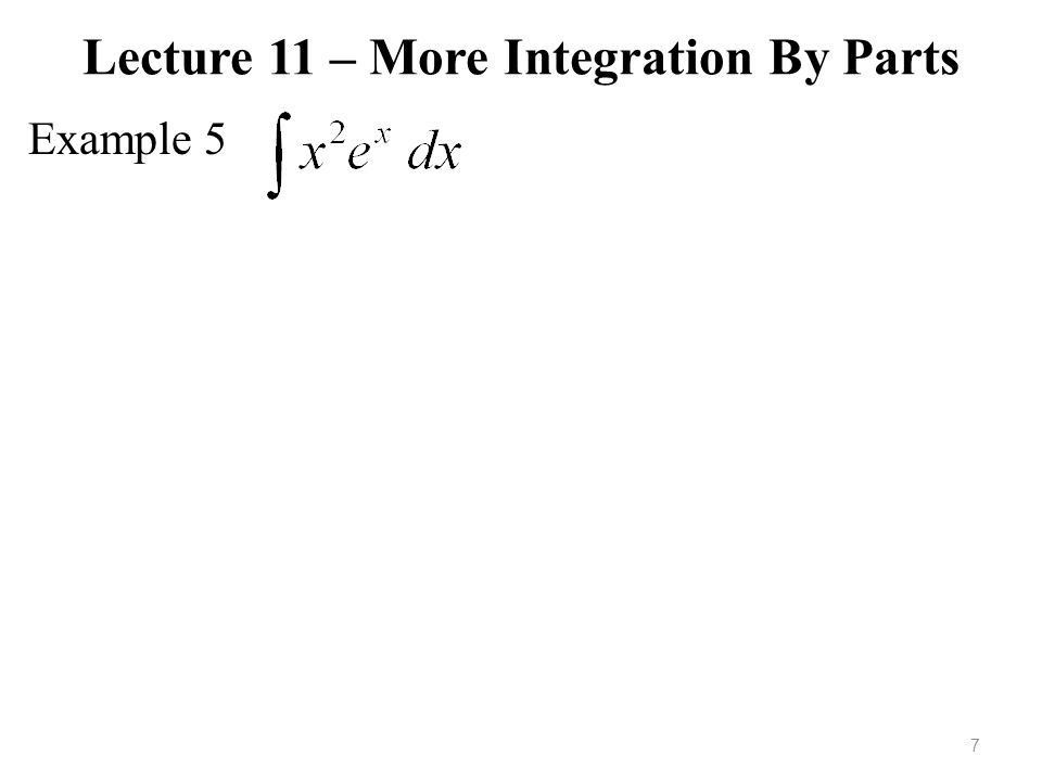 Lecture 10 – Integration By Parts U-substitution is the reverse of ...