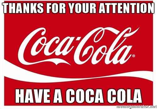 Thanks for your attention have a coca cola - Coca Cola 2 | Meme ...