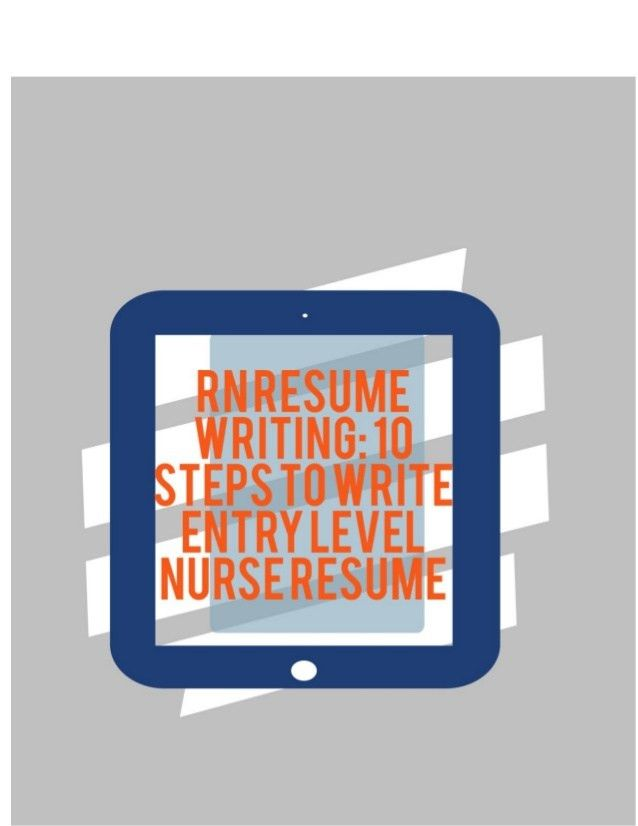 RN Resume Writing: 10 Steps to Write Entry Level Nurse Resume
