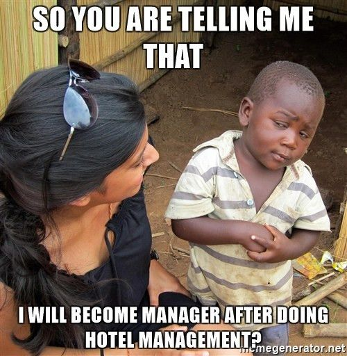 SO YOU ARE TELLING ME THAT I WILL BECOME MANAGER AFTER DOING HOTEL ...