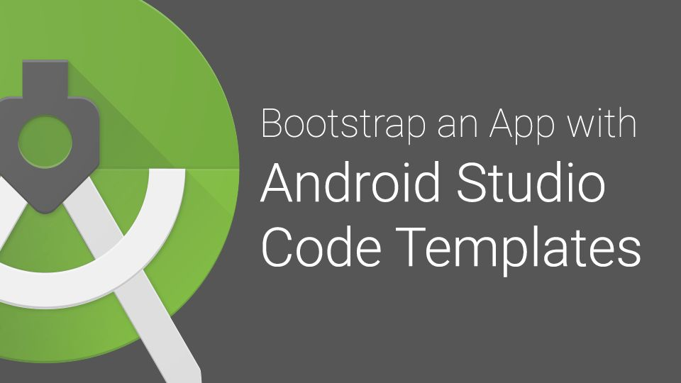 Bootstrap an App with Android Studio Templates - CASTER.IO